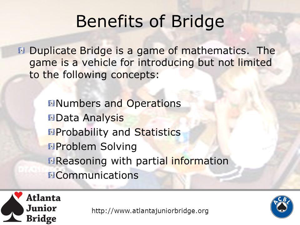 http://www.atlantajuniorbridge.org Benefits of Bridge Duplicate Bridge is a game of mathematics.