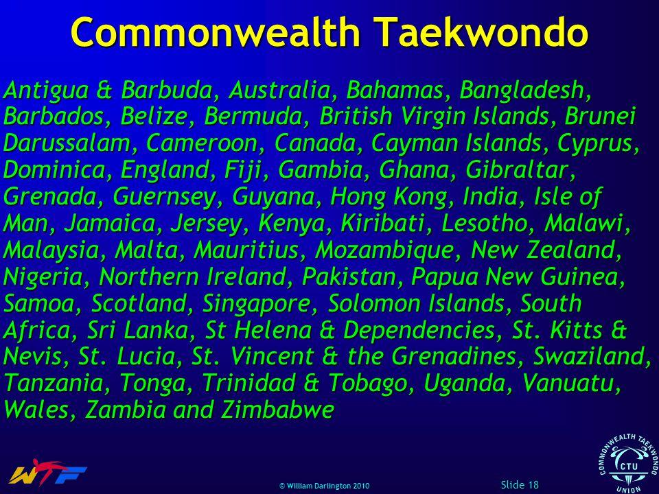 © William Darlington 2010 Commonwealth Taekwondo Antigua & Barbuda, Australia, Bahamas, Bangladesh, Barbados, Belize, Bermuda, British Virgin Islands,