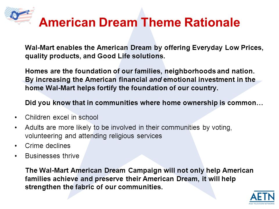 American Dream Theme Rationale Wal-Mart enables the American Dream by offering Everyday Low Prices, quality products, and Good Life solutions.