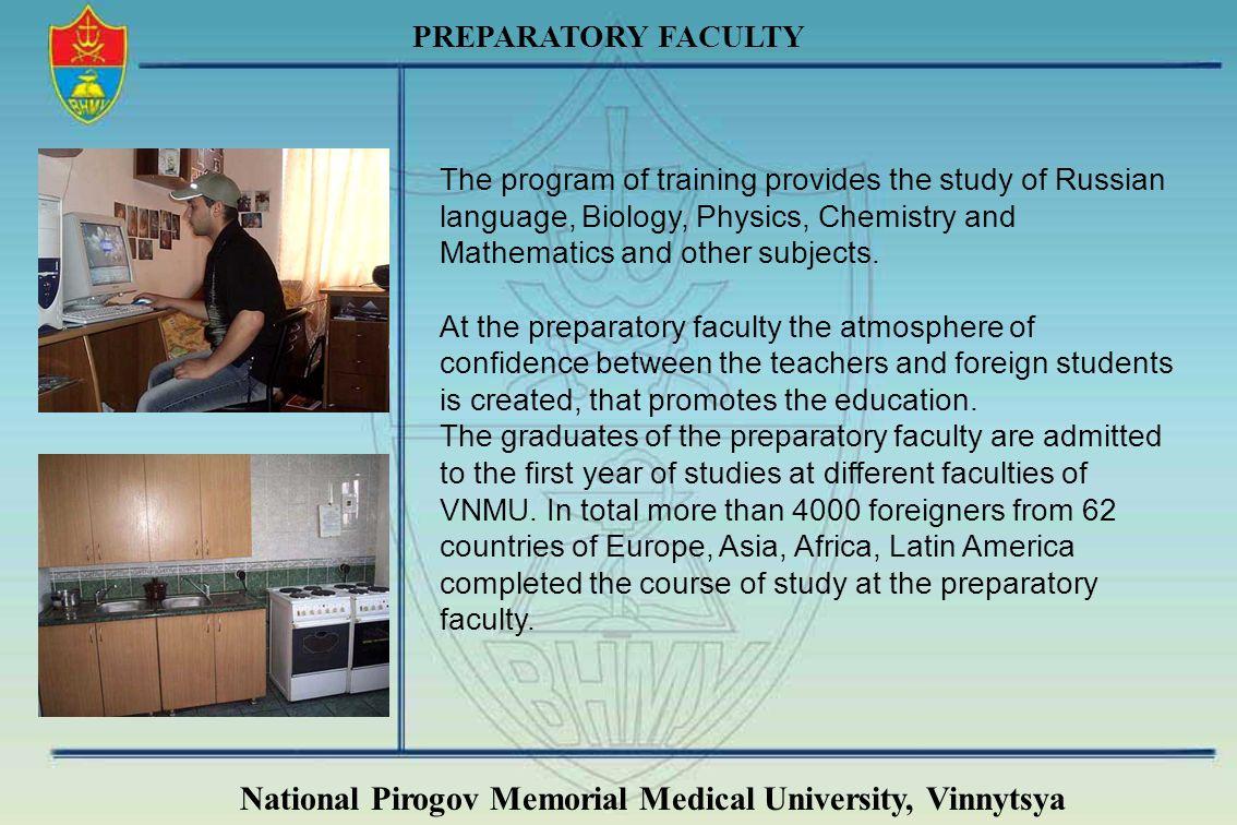 National Pirogov Memorial Medical University, Vinnytsya PREPARATORY FACULTY The program of training provides the study of Russian language, Biology, P
