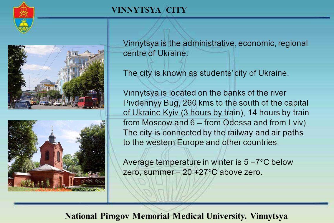 National Pirogov Memorial Medical University, Vinnytsya VINNYTSYA CITY Vinnytsya is the administrative, economic, regional centre of Ukraine. The city