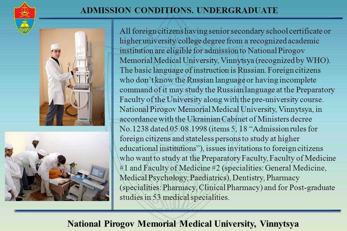 National Pirogov Memorial Medical University, Vinnytsya ADMISSION CONDITIONS. UNDERGRADUATE All foreign citizens having senior secondary school certif