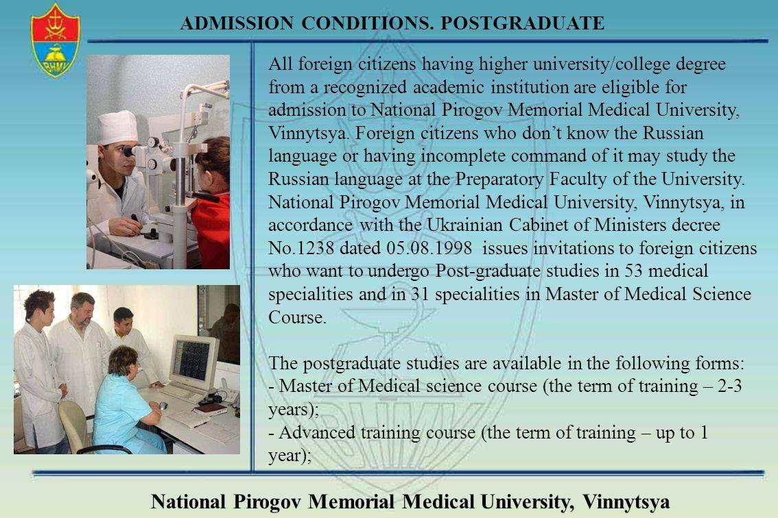 National Pirogov Memorial Medical University, Vinnytsya ADMISSION CONDITIONS. POSTGRADUATE All foreign citizens having higher university/college degre