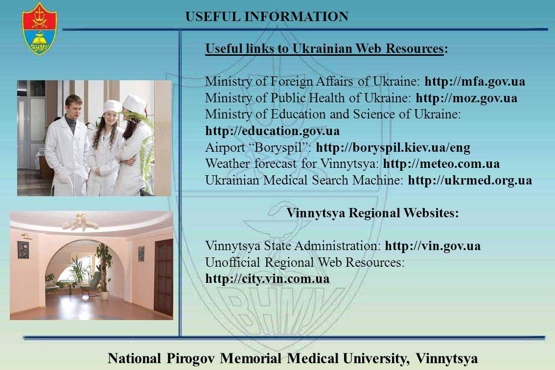 National Pirogov Memorial Medical University, Vinnytsya USEFUL INFORMATION Useful links to Ukrainian Web Resources: Ministry of Foreign Affairs of Ukr