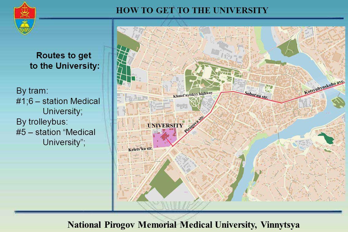 National Pirogov Memorial Medical University, Vinnytsya HOW TO GET TO THE UNIVERSITY Routes to get to the University: By tram: #1;6 – station Medical