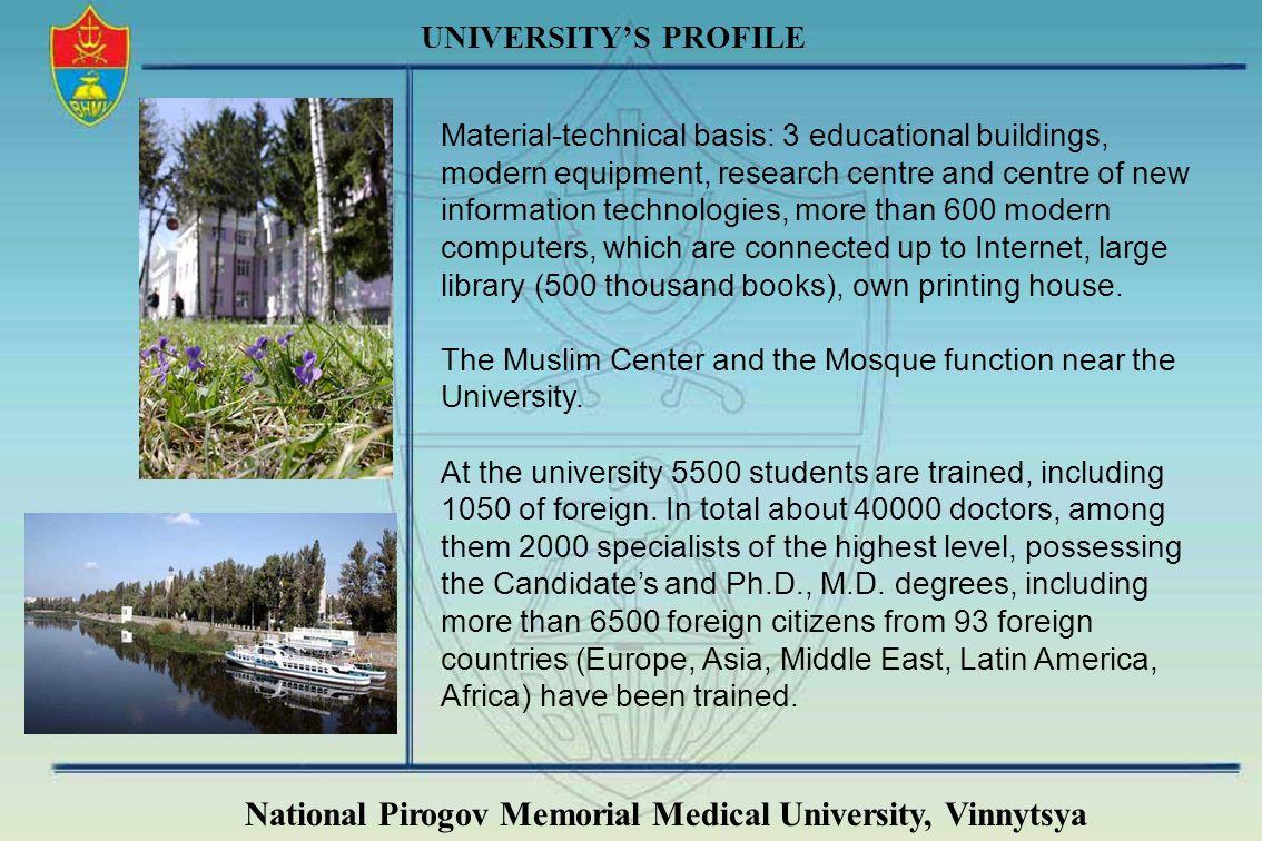 National Pirogov Memorial Medical University, Vinnytsya UNIVERSITYS PROFILE Material-technical basis: 3 educational buildings, modern equipment, resea