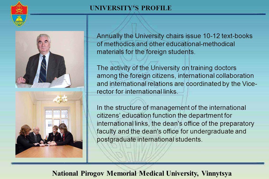 National Pirogov Memorial Medical University, Vinnytsya UNIVERSITYS PROFILE Annually the University chairs issue 10-12 text-books of methodics and oth