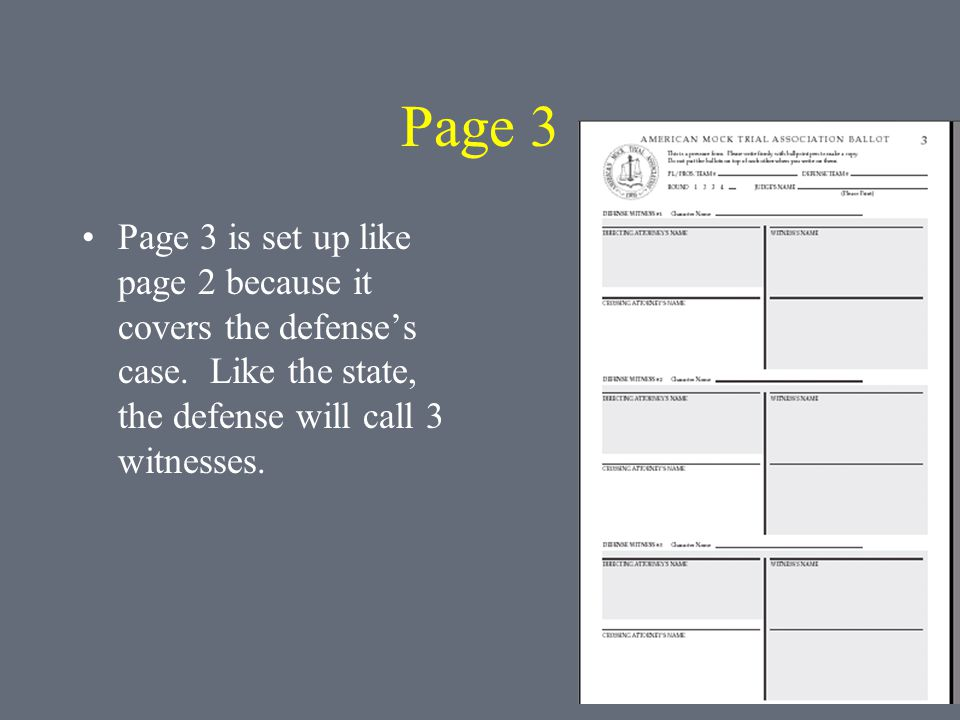 Page 3 Page 3 is set up like page 2 because it covers the defenses case. Like the state, the defense will call 3 witnesses.