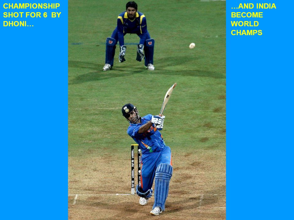 CHAMPIONSHIP SHOT FOR 6 BY DHONI… …AND INDIA BECOME WORLD CHAMPS