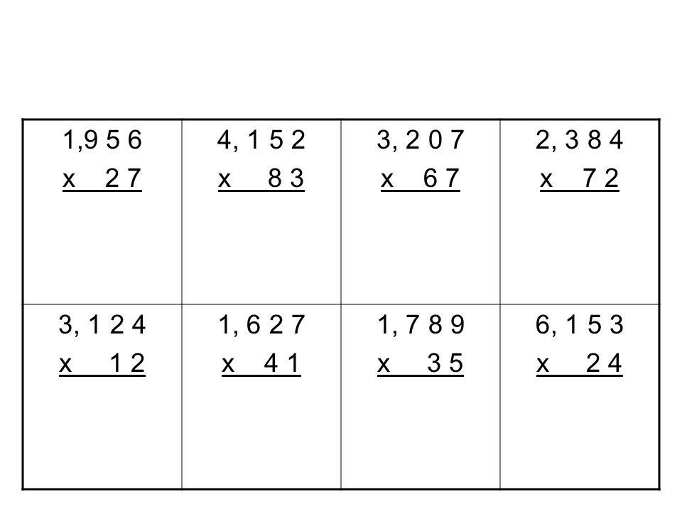 1,9 5 6 x 2 7 4, 1 5 2 x 8 3 3, 2 0 7 x 6 7 2, 3 8 4 x 7 2 3, 1 2 4 x 1 2 1, 6 2 7 x 4 1 1, 7 8 9 x 3 5 6, 1 5 3 x 2 4