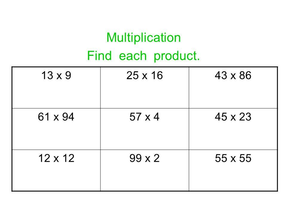 Multiplication Find each product. 13 x 925 x 1643 x 86 61 x 9457 x 445 x 23 12 x 1299 x 255 x 55