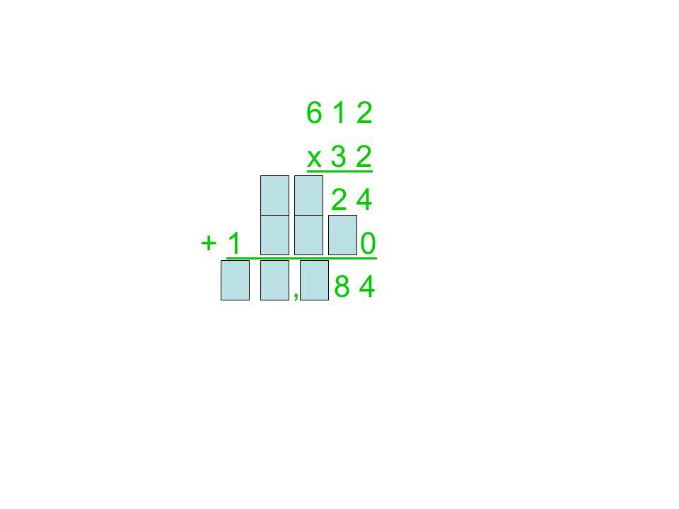 6 1 2 x 3 2 2 4 + 1 0, 8 4