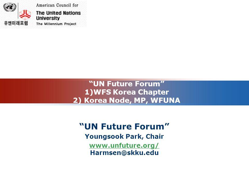LOGO UN Future Forum 1)WFS Korea Chapter 2) Korea Node, MP, WFUNA UN Future Forum Youngsook Park, Chair www.unfuture.org/ www.unfuture.org/ Harmsen@sk