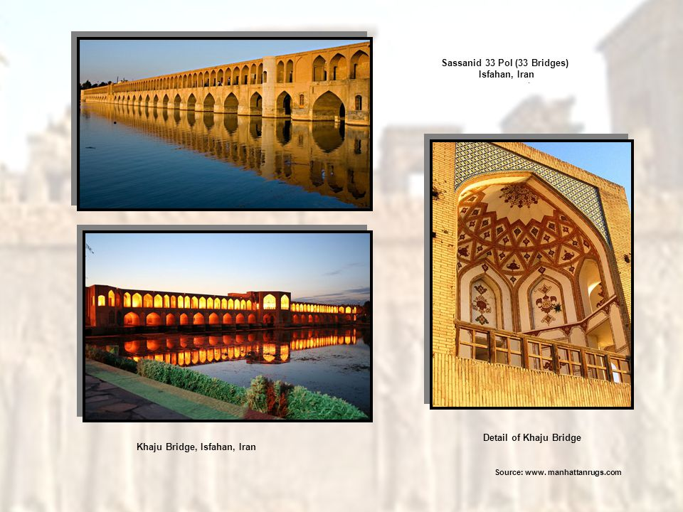 Khaju Bridge, Isfahan, Iran Sassanid 33 Pol (33 Bridges) Isfahan, Iran Detail of Khaju Bridge. Source: www. manhattanrugs.com