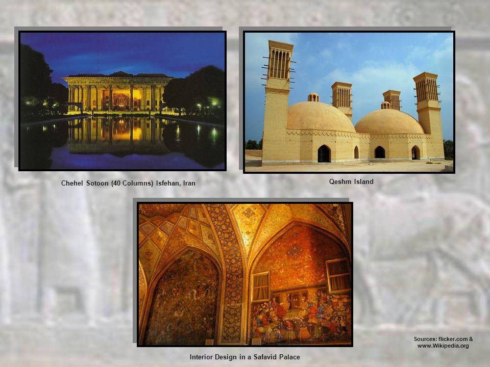 Chehel Sotoon (40 Columns) Isfehan, Iran Qeshm Island Sources: flicker.com & www.Wikipedia.org Interior Design in a Safavid Palace