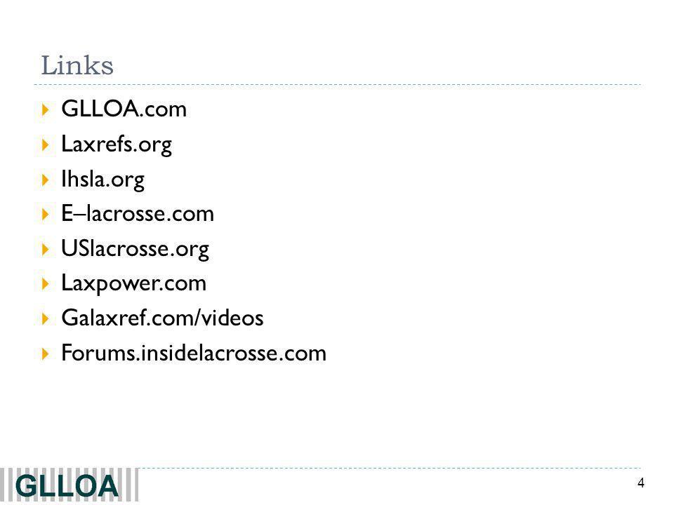 4 Links GLLOA.com Laxrefs.org Ihsla.org E–lacrosse.com USlacrosse.org Laxpower.com Galaxref.com/videos Forums.insidelacrosse.com