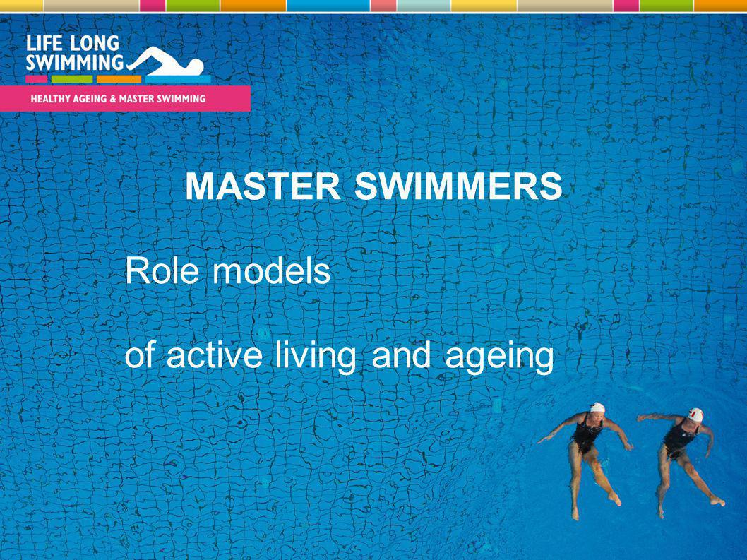 MASTER SWIMMERS Role models of active living and ageing