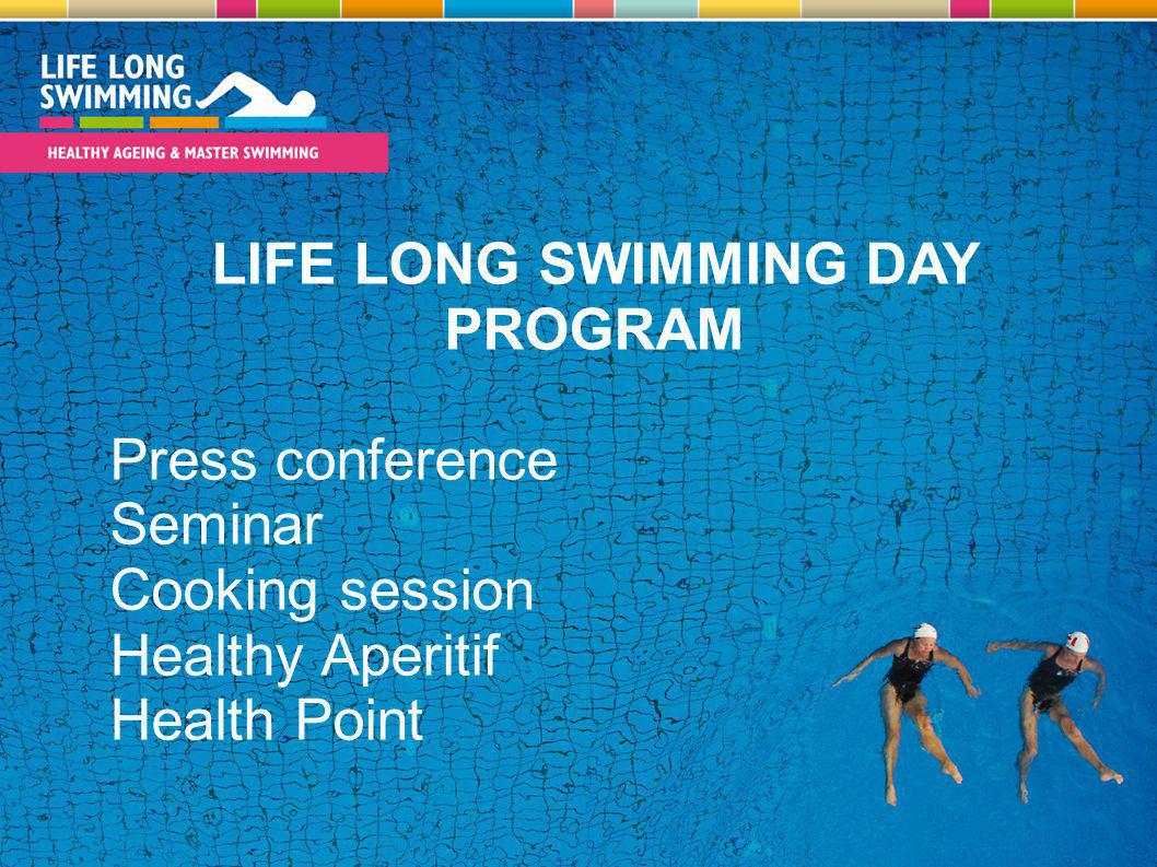 LIFE LONG SWIMMING DAY PROGRAM Press conference Seminar Cooking session Healthy Aperitif Health Point