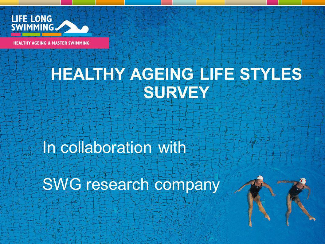 HEALTHY AGEING LIFE STYLES SURVEY In collaboration with SWG research company