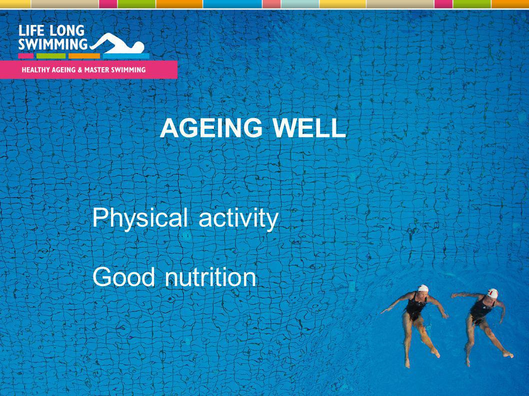 AGEING WELL Physical activity Good nutrition