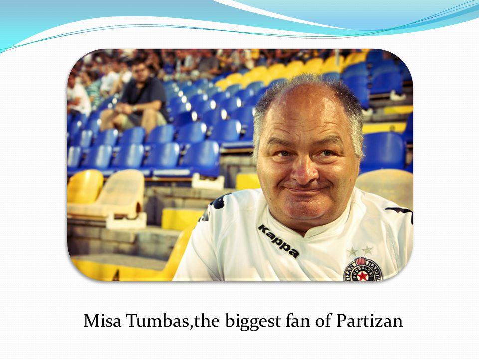 Misa Tumbas,the biggest fan of Partizan