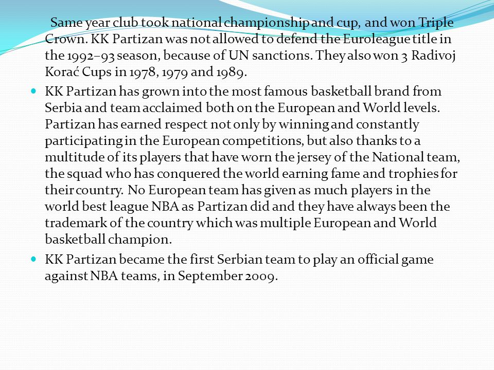 Same year club took national championship and cup, and won Triple Crown. KK Partizan was not allowed to defend the Euroleague title in the 1992–93 sea