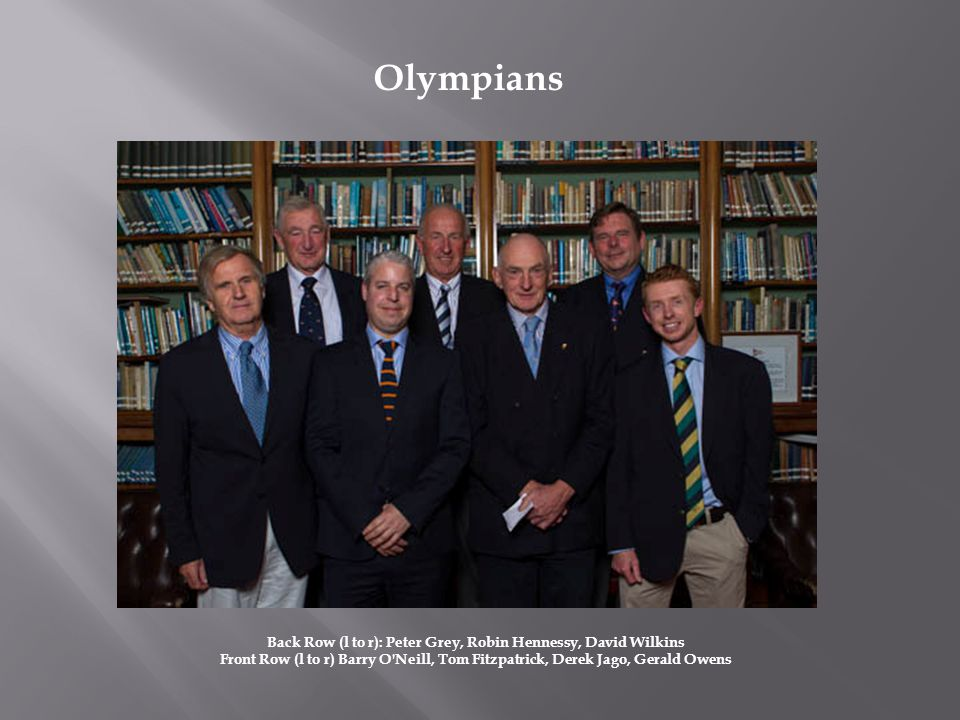 Back Row (l to r): Peter Grey, Robin Hennessy, David Wilkins Front Row (l to r) Barry O'Neill, Tom Fitzpatrick, Derek Jago, Gerald Owens Olympians