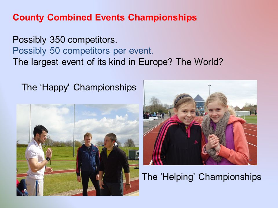 County Combined Events Championships Possibly 350 competitors.