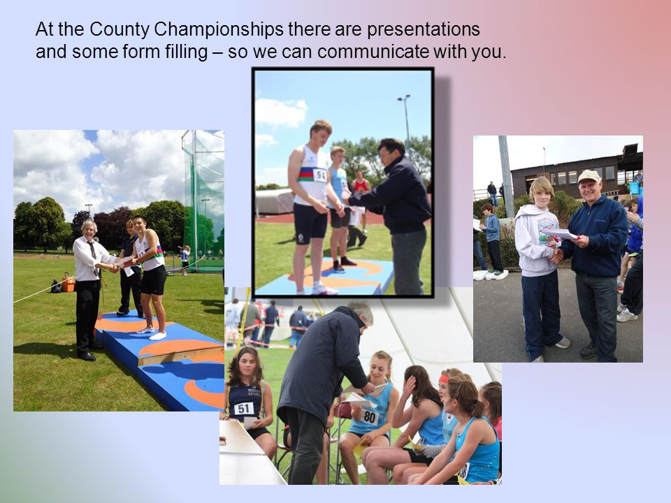At the County Championships there are presentations and some form filling – so we can communicate with you.