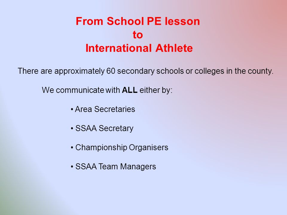 From School PE lesson to International Athlete There are approximately 60 secondary schools or colleges in the county.