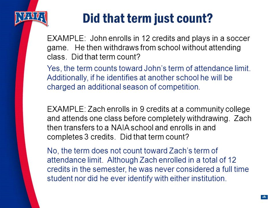 19 Did that term just count. EXAMPLE: John enrolls in 12 credits and plays in a soccer game.
