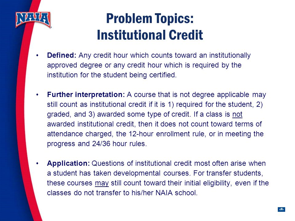 31 Problem Topics: Institutional Credit Defined: Any credit hour which counts toward an institutionally approved degree or any credit hour which is required by the institution for the student being certified.
