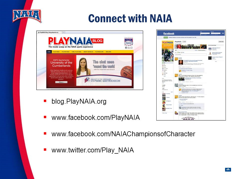 9 Connect with NAIA blog.PlayNAIA.org www.facebook.com/PlayNAIA www.facebook.com/NAIAChampionsofCharacter www.twitter.com/Play_NAIA