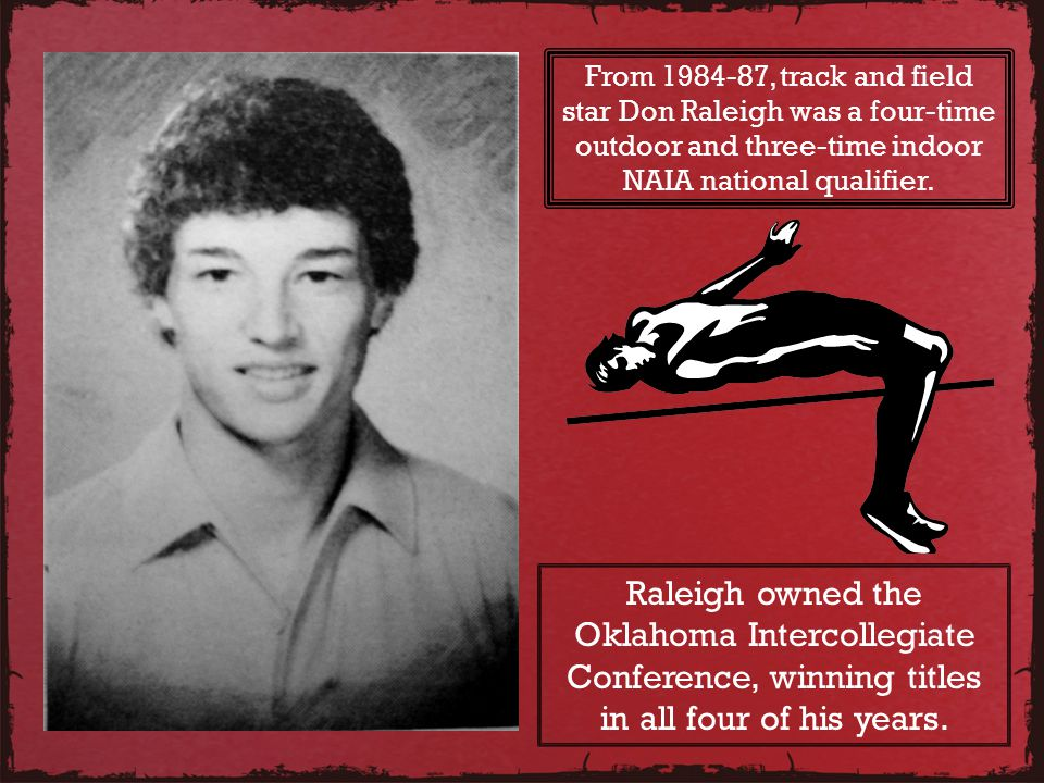 From 1984-87, track and field star Don Raleigh was a four-time outdoor and three-time indoor NAIA national qualifier.