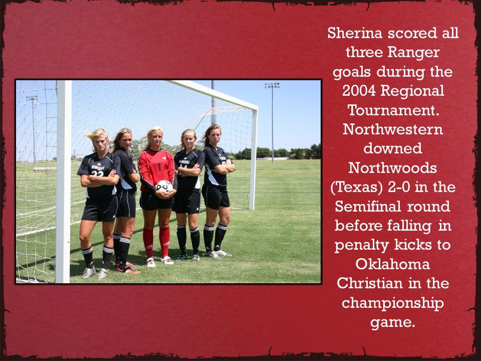 Sherina scored all three Ranger goals during the 2004 Regional Tournament.