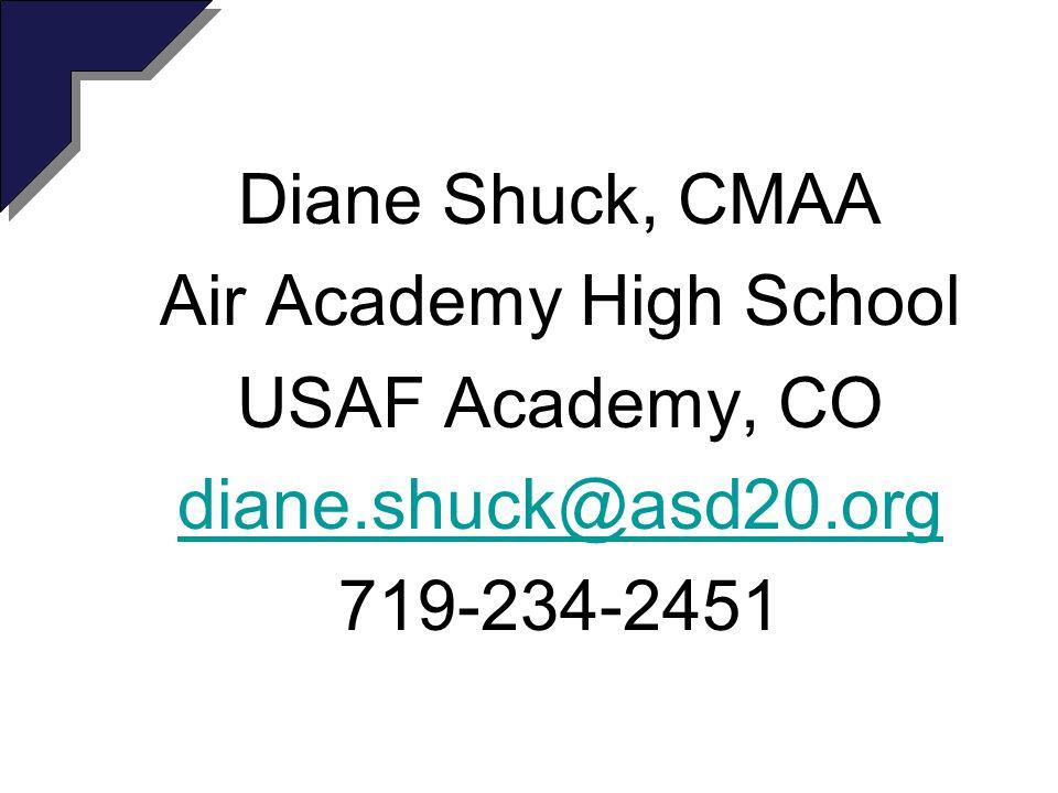 Diane Shuck, CMAA Air Academy High School USAF Academy, CO diane.shuck@asd20.org 719-234-2451