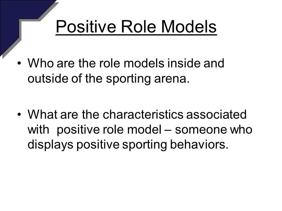 Positive Role Models Who are the role models inside and outside of the sporting arena.