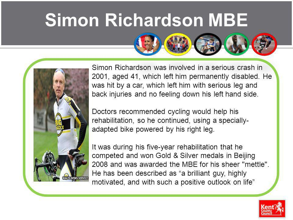 Simon Richardson MBE Simon Richardson was involved in a serious crash in 2001, aged 41, which left him permanently disabled.