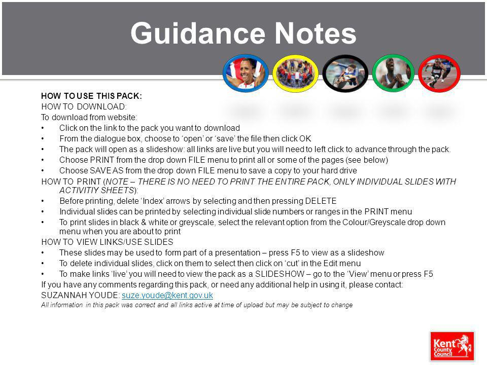 Guidance Notes HOW TO USE THIS PACK: HOW TO DOWNLOAD: To download from website: Click on the link to the pack you want to download From the dialogue box, choose to open or save the file then click OK The pack will open as a slideshow: all links are live but you will need to left click to advance through the pack.