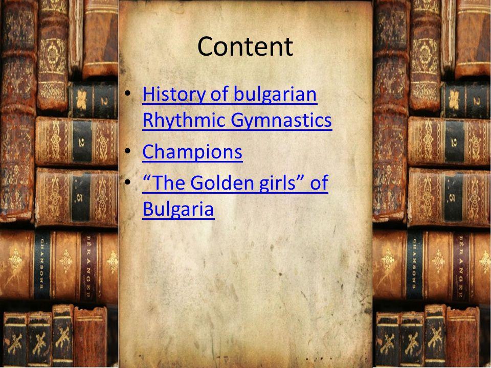 Content History of bulgarian Rhythmic Gymnastics Champions The Golden girls of Bulgaria