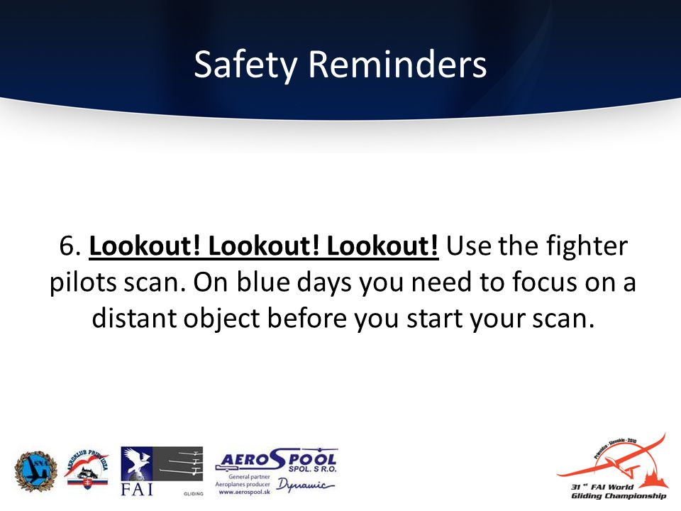Safety Reminders 6.Lookout. Lookout. Lookout. Use the fighter pilots scan.