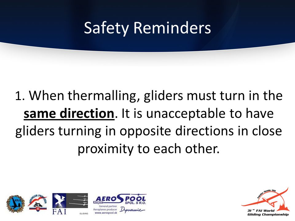 Safety Reminders 1.When thermalling, gliders must turn in the same direction.