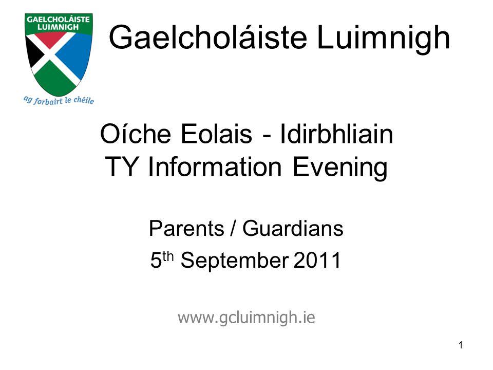 Oíche Eolais - Idirbhliain TY Information Evening Parents / Guardians 5 th September 2011 1 Gaelcholáiste Luimnigh www.gcluimnigh.ie