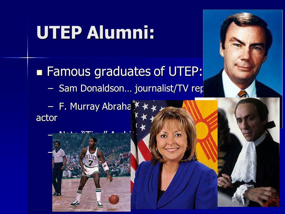 UTEP Alumni: Famous graduates of UTEP: Famous graduates of UTEP: – Sam Donaldson… journalist/TV reporter – Sam Donaldson… journalist/TV reporter – F.