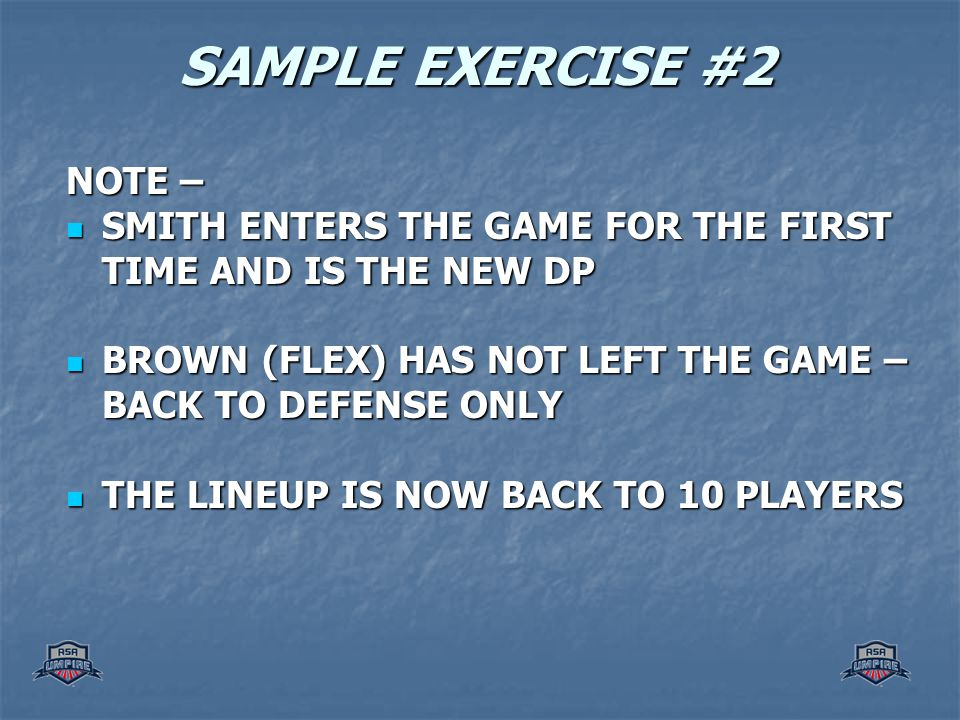 SAMPLE EXERCISE #2 NOTE – SMITH ENTERS THE GAME FOR THE FIRST TIME AND IS THE NEW DP SMITH ENTERS THE GAME FOR THE FIRST TIME AND IS THE NEW DP BROWN