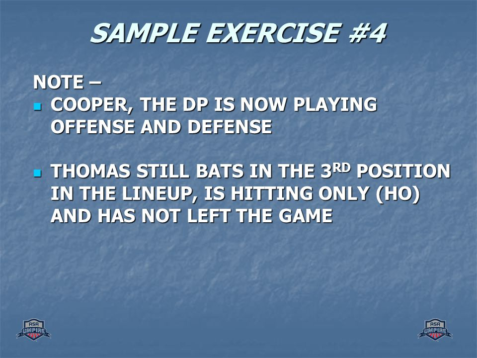 SAMPLE EXERCISE #4 NOTE – COOPER, THE DP IS NOW PLAYING OFFENSE AND DEFENSE COOPER, THE DP IS NOW PLAYING OFFENSE AND DEFENSE THOMAS STILL BATS IN THE