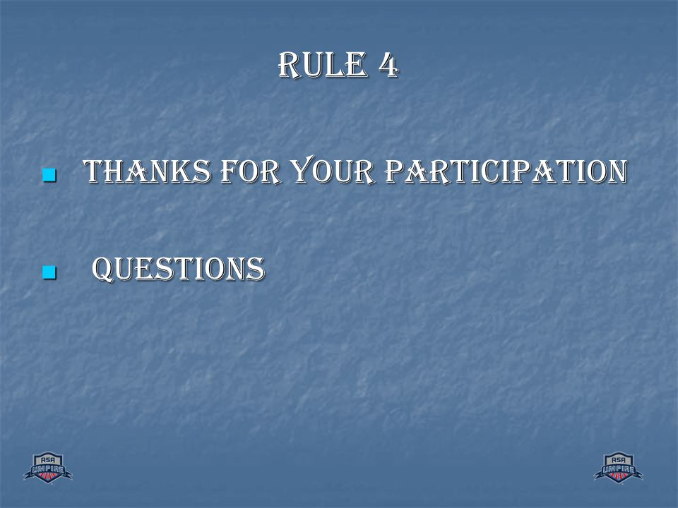 RULE 4 THANKS FOR YOUR PARTICIPATION THANKS FOR YOUR PARTICIPATION QUESTIONS QUESTIONS