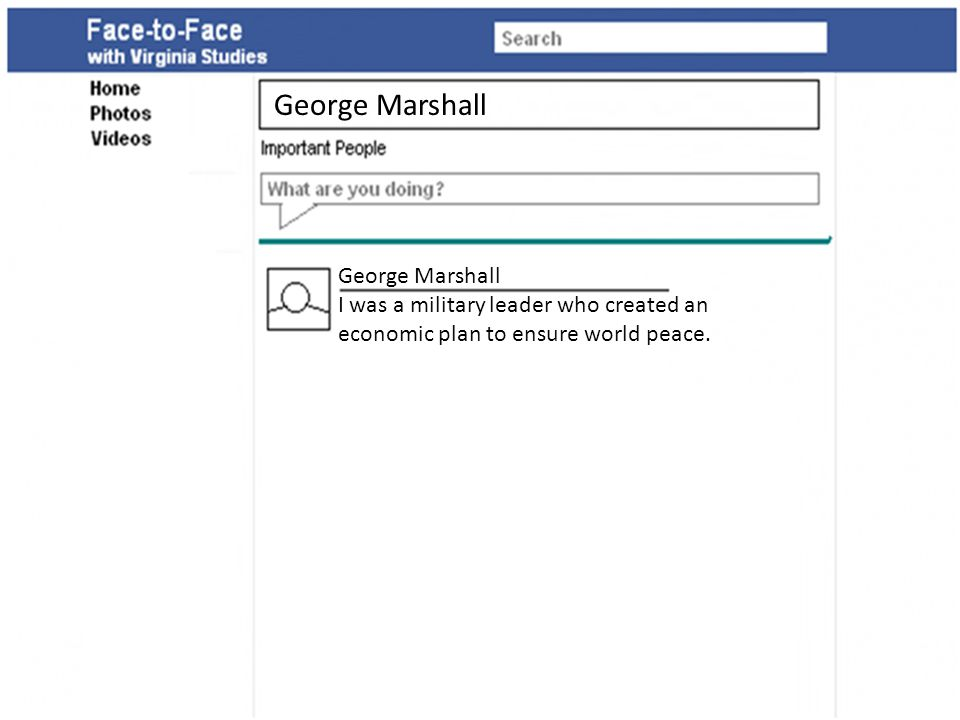 George Marshall I was a military leader who created an economic plan to ensure world peace. George Marshall