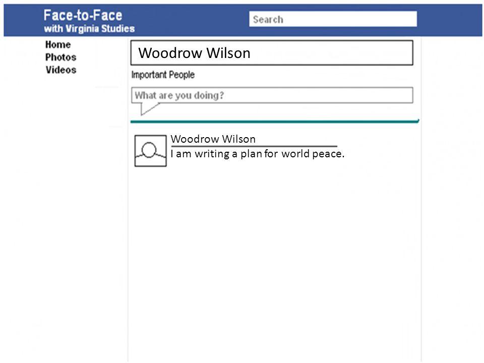 Woodrow Wilson I am writing a plan for world peace. Woodrow Wilson