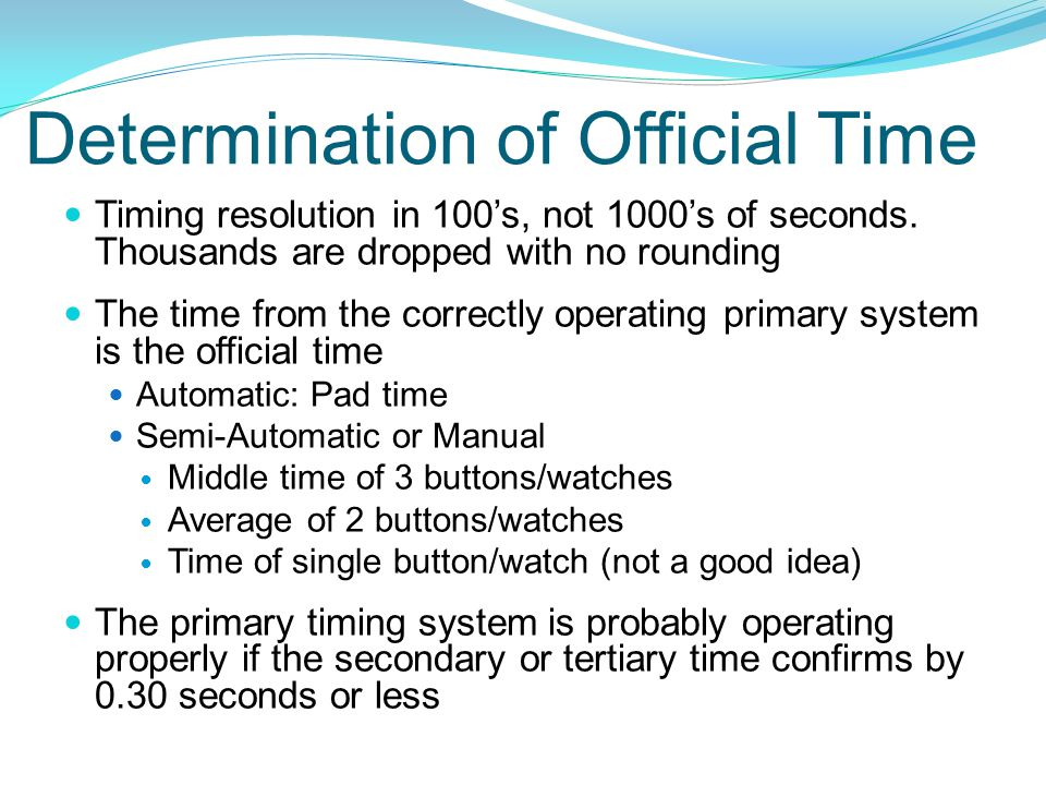 Determination of Official Time Timing resolution in 100s, not 1000s of seconds. Thousands are dropped with no rounding The time from the correctly ope